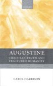 Augustine: Christian Truth and Fractured Humanity - Carol Harrison - cover