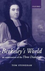 Berkeley's World: An Examination of the Three Dialogues - Tom Stoneham - cover