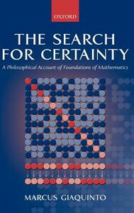 The Search for Certainty: A Philosophical Account of Foundations of Mathematics - Marcus Giaquinto - cover