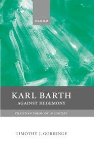 Karl Barth: Against Hegemony - Timothy J. Gorringe - cover