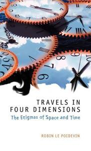 Travels in Four Dimensions: The Enigmas of Space and Time - Robin Le Poidevin - cover