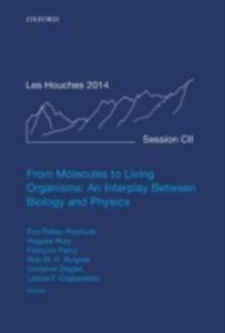 From Molecules to Living Organisms: An Interplay Between Biology and Physics: Lecture Notes of the Les Houches School of Physics: Volume 102, July 2014 - cover