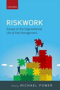 Riskwork: Essays on the Organizational Life of Risk Management - Michael Power - cover