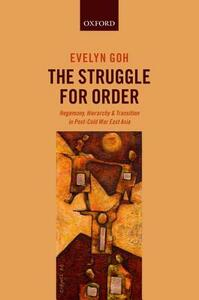 The Struggle for Order: Hegemony, Hierarchy, and Transition in Post-Cold War East Asia - Evelyn Goh - cover
