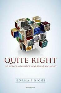 Quite Right: The Story of Mathematics, Measurement, and Money - Norman Biggs - cover