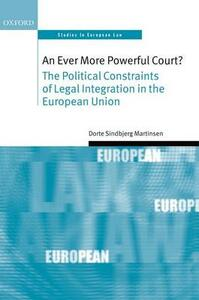 An Ever More Powerful Court?: The Political Constraints of Legal Integration in the European Union - Dorte Sindbjerg Martinsen - cover