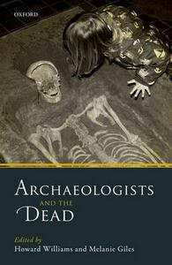 Archaeologists and the Dead: Mortuary Archaeology in Contemporary Society - cover