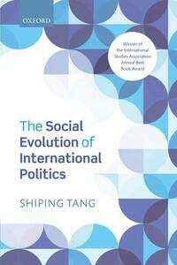 The Social Evolution of International Politics - Shiping Tang - cover