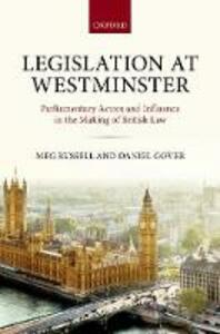 Legislation at Westminster: Parliamentary Actors and Influence in the Making of British Law - Meg Russell,Daniel Gover - cover