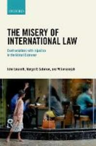 The Misery of International Law: Confrontations with Injustice in the Global Economy - John Linarelli,Margot E. Salomon,Muthucumaraswamy Sornarajah - cover