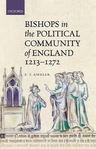 Bishops in the Political Community of England, 1213-1272 - S. T. Ambler - cover
