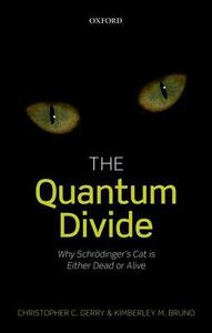 The Quantum Divide: Why Schroedinger's Cat is Either Dead or Alive - Christopher C. Gerry,Kimberley M. Bruno - cover