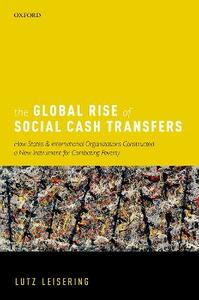 The Global Rise of Social Cash Transfers: How States and International Organizations Constructed a New Instrument for Combating Poverty - Lutz Leisering - cover