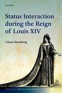 Status Interaction during the Reign of Louis XIV - Giora Sternberg - cover