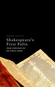 Shakespeare's First Folio: Four Centuries of an Iconic Book - Emma Smith - cover