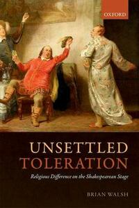 Unsettled Toleration: Religious Difference on the Shakespearean Stage - Brian Walsh - cover