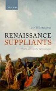 Renaissance Suppliants: Poetry, Antiquity, Reconciliation - Leah Whittington - cover