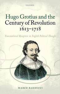 Hugo Grotius and the Century of Revolution, 1613-1718: Transnational Reception in English Political Thought - Marco Barducci - cover