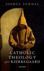 Catholic Theology after Kierkegaard - Joshua Furnal - cover