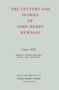 The Letters and Diaries of John Henry Newman: Volume XVII: Opposition in Dublin and London: October 1855 to March 1857 - John Henry Newman - cover