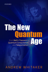 The New Quantum Age: From Bell's Theorem to Quantum Computation and Teleportation - Andrew Whitaker - cover