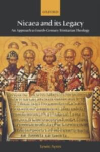 Nicaea and its Legacy: An Approach to Fourth-Century Trinitarian Theology - Lewis Ayres - cover