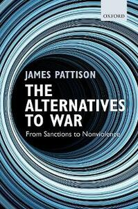 The Alternatives to War: From Sanctions to Nonviolence - James Pattison - cover