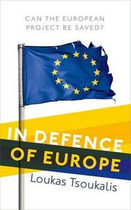 In Defence of Europe: Can the European Project Be Saved? - Loukas Tsoukalis - cover