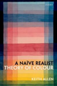 A Naive Realist Theory of Colour - Keith Allen - cover
