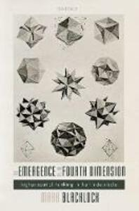 The Emergence of the Fourth Dimension: Higher Spatial Thinking in the Fin de Siecle - Mark Blacklock - cover