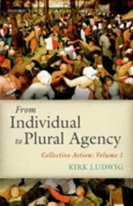 From Individual to Plural Agency: Collective Action: Volume 1 - Kirk Ludwig - cover