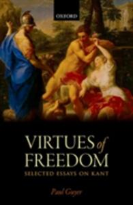 The Virtues of Freedom: Selected Essays on Kant - Paul Guyer - cover