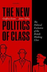 The New Politics of Class: The Political Exclusion of the British Working Class - Geoffrey Evans,James Tilley - cover