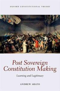 Post Sovereign Constitution Making: Learning and Legitimacy - Andrew Arato - cover