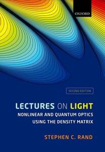 Lectures on Light: Nonlinear and Quantum Optics using the Density Matrix - Stephen C. Rand - cover