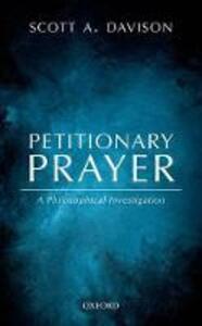 Petitionary Prayer: A Philosophical Investigation - Scott A. Davison - cover