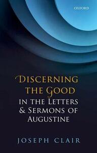 Discerning the Good in the Letters & Sermons of Augustine - Joseph Clair - cover