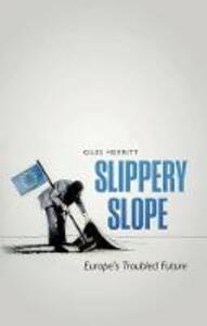 Slippery Slope: Europe's Troubled Future - Giles Merritt - cover