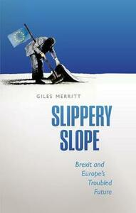 Slippery Slope: Brexit and Europe's Troubled Future - Giles Merritt - cover
