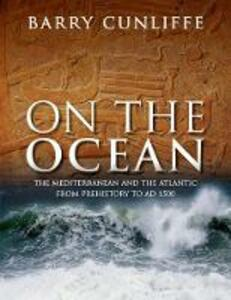 On the Ocean: The Mediterranean and the Atlantic from prehistory to AD 1500 - Barry Cunliffe - cover