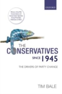 The Conservatives since 1945: The Drivers of Party Change - Tim Bale - cover