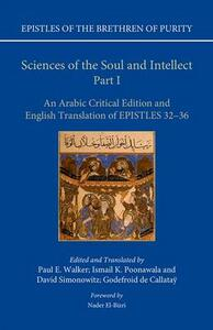 Sciences of the Soul and Intellect, Part I: An Arabic Critical Edition and English Translation of Epistles 32-36 - Paul E Walker - cover