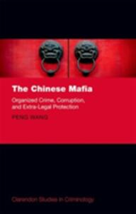 The Chinese Mafia: Organized Crime, Corruption, and Extra-Legal Protection - Peng Wang - cover