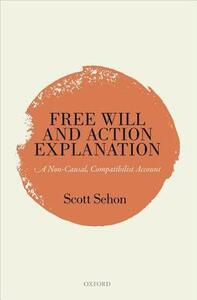 Free Will and Action Explanation: A Non-Causal, Compatibilist Account - Scott R. Sehon - cover