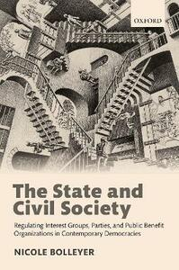 The State and Civil Society: Regulating Interest Groups, Parties, and Public Benefit Organizations in Contemporary Democracies - Nicole Bolleyer - cover
