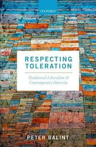 Respecting Toleration: Traditional Liberalism and Contemporary Diversity - Peter Balint - cover
