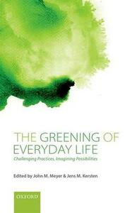 The Greening of Everyday Life: Challenging Practices, Imagining Possibilities - cover