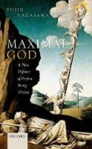 Maximal God: A New Defence of Perfect Being Theism - Yujin Nagasawa - cover