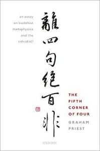 The Fifth Corner of Four: An Essay on Buddhist Metaphysics and the Catuskoti - Graham Priest - cover