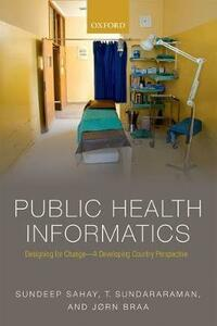 Public Health Informatics: Designing for change - a developing country perspective - Sundeep Sahay,T. Sundararaman,Jorn Braa - cover